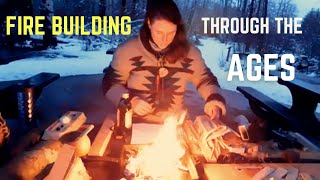 Fire Building Through the Ages