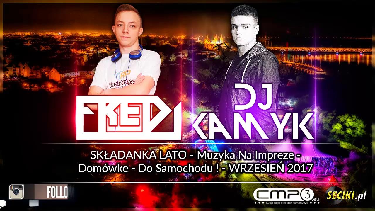 Fredi & Dj Kamyk - SKŁADANKA LATO - Muzyka Na Impreze - Domówke - Do Samochodu ! - WRZESIEŃ 2017