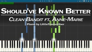 Clean Bandit, Anne-Marie - Should've Known Better (Piano Cover) Tutorial by LittleTranscriber