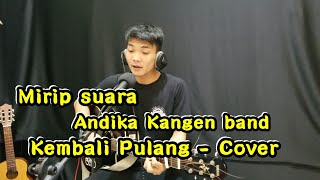 MIRIP SUARA ANDIKA KANGEN BAND | KEMBALI PULANG COVER Tri Suaka Channel