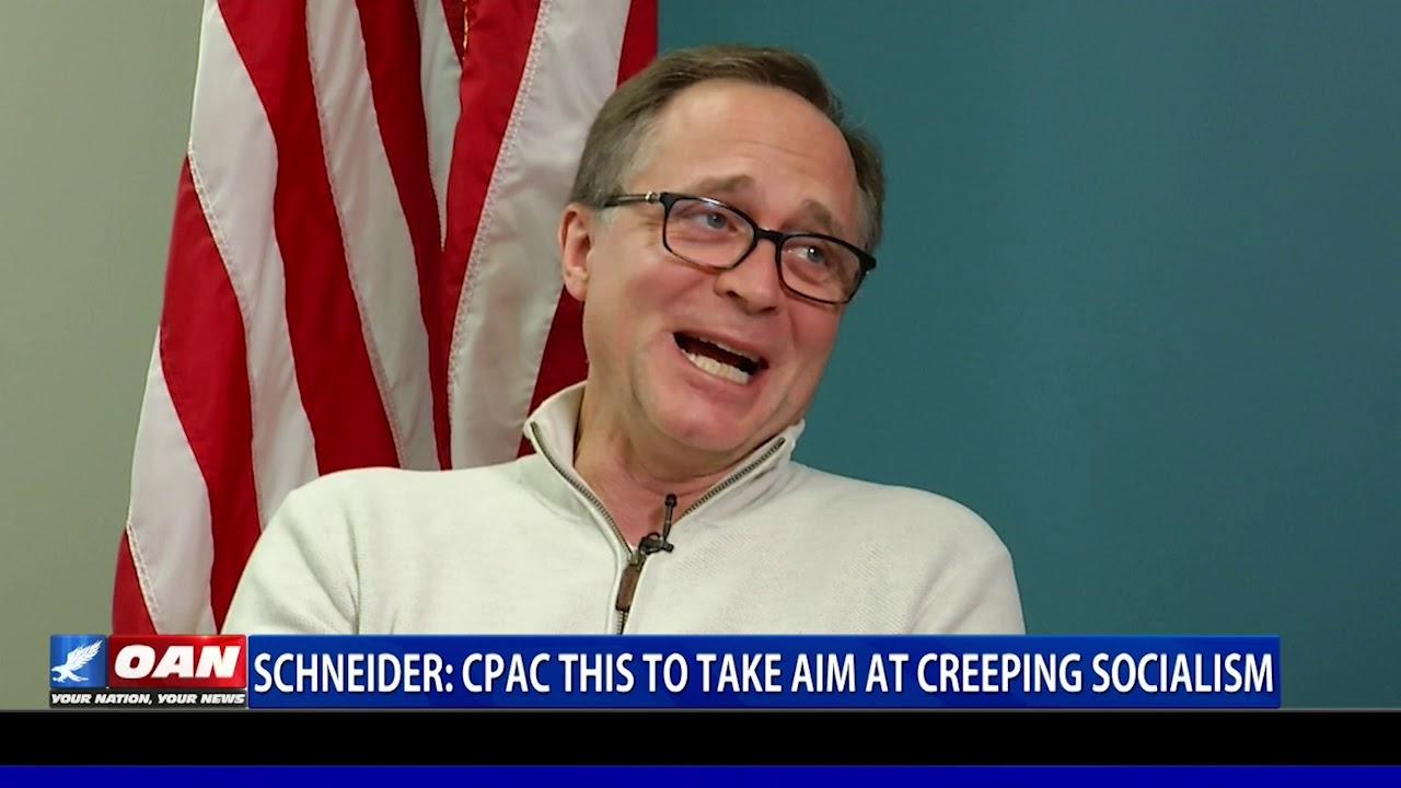 Dan Schneider: CPAC this week to take aim at creeping socialism - OAN