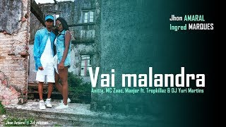 Baixar Vai Malandra - Anitta, Mc Zaac, Maejor ft. Tropkillaz & DJ Yuri Martins | J. Amaral & Ingred M.