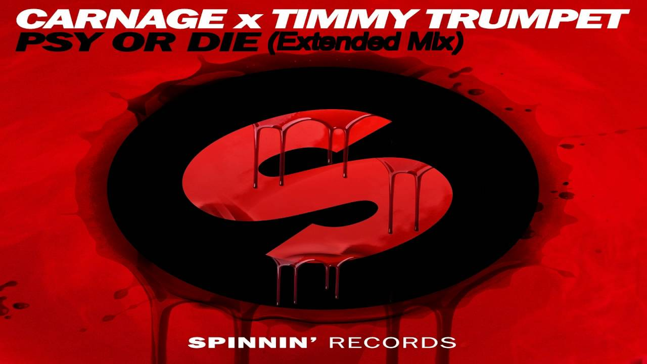 Download Carnage x Timmy Trumpet   PSY or DIE (Extended Mix)