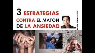 3 ESTRATEGIAS CONTRA EL MATÓN DE LA ANSIEDAD
