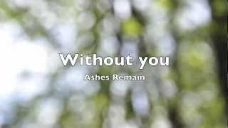 Ashes Remain - Without you (lyrics)