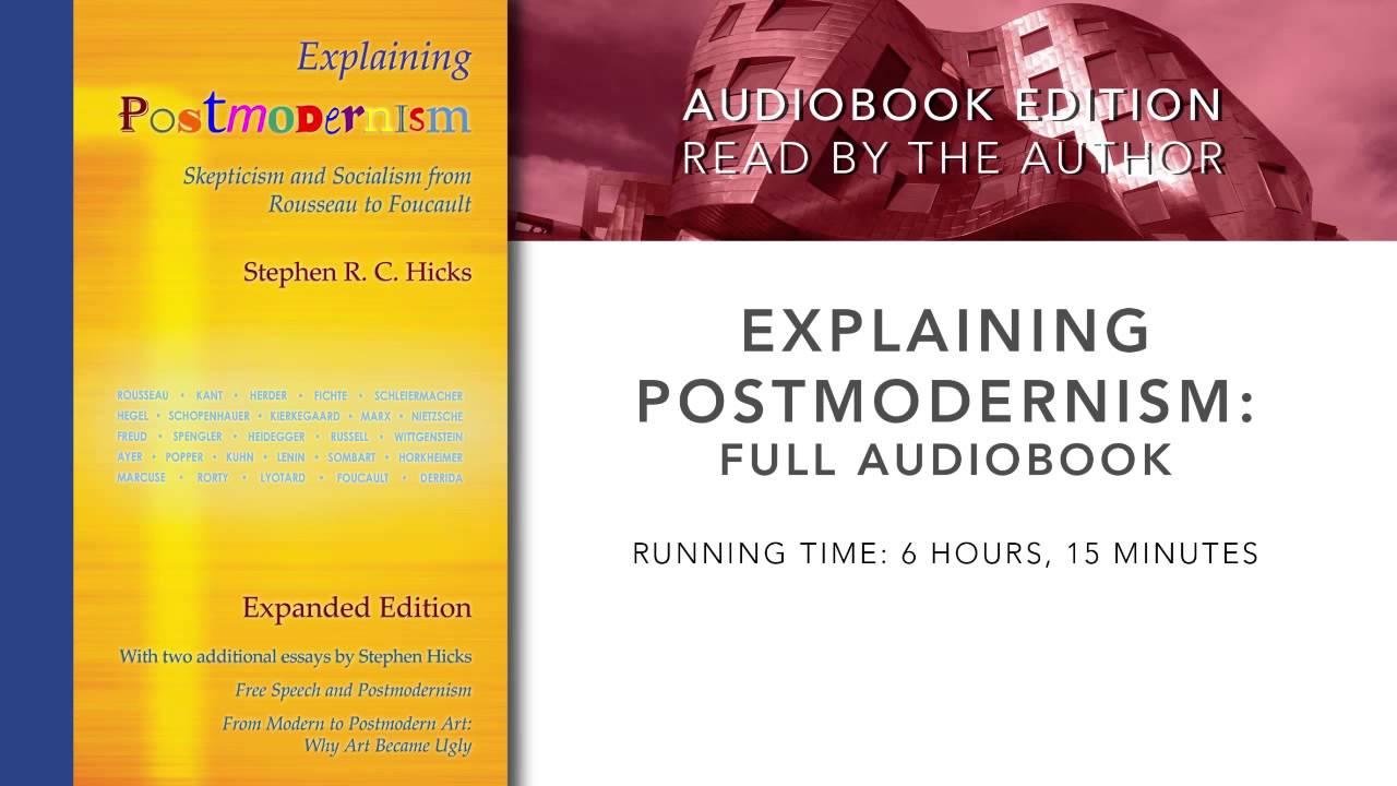 Explaining Postmodernism by Dr. Stephen Hicks