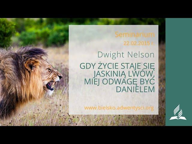 Dwight Nelson - 30.Gdy życie staje się jaskinią lwów, miej odwagę być Danielem - (Seminarium cz. 30)