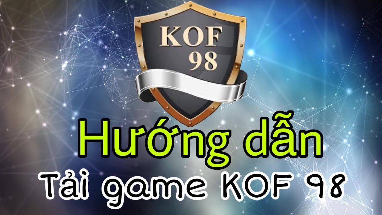 [KOF98AS] Hướng dẫn tải Game Quyền vương – KOF98 cho android và ios tất cả các server.