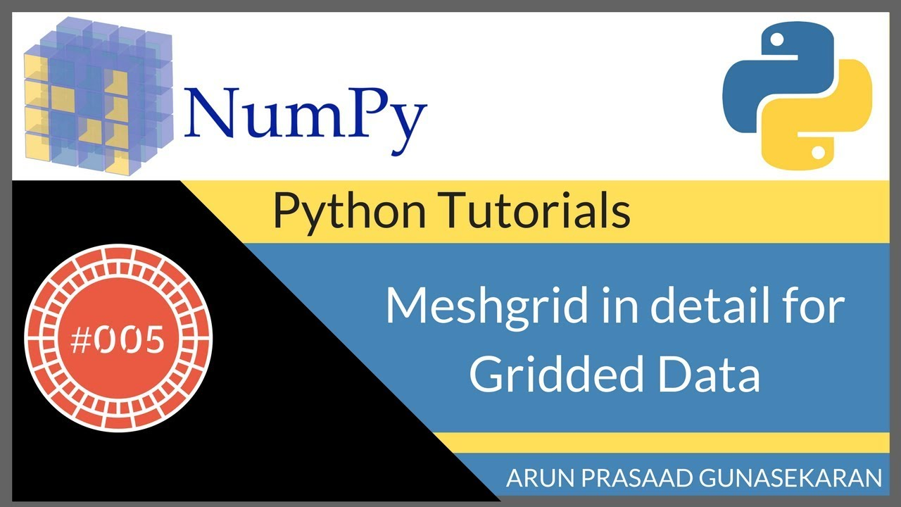 Numpy Tutorials : 005 : Meshgrid in detail for gridded data