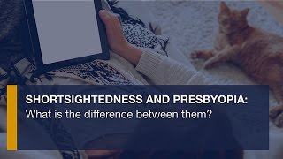 Short-sightedness and Presbyopia: What is the difference between them?