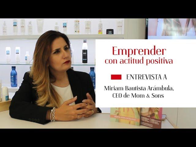 Miriam Bautista, CEO de Mom & Sons EMPRENDER CON ACTITUD POSITIVA
