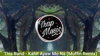 This Band - Kahit Ayaw Mo Na (Muffin Remix)