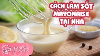 Tự làm sốt mayonnaise tại nhà ngon và sạch | Webtretho