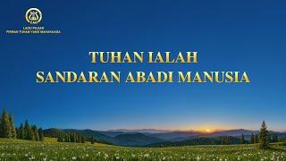 Lagu Rohani Kristen 2021 - Tuhan ialah Sandaran Abadi Manusia