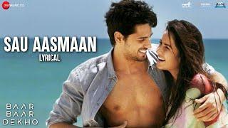 Sau Aasmaan - Lyrical | Baar Baar Dekho | Sidharth Malhotra | Katrina Kaif | Neeti M | Armaan, Amaal