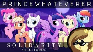 PrinceWhateverer - Solidarity (In This Together) [MLP fan music]