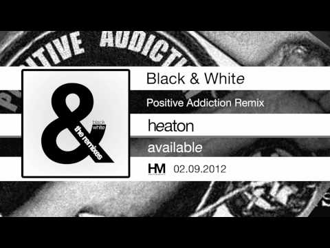 Heaton - Black & White (Positive Addiction Remix)