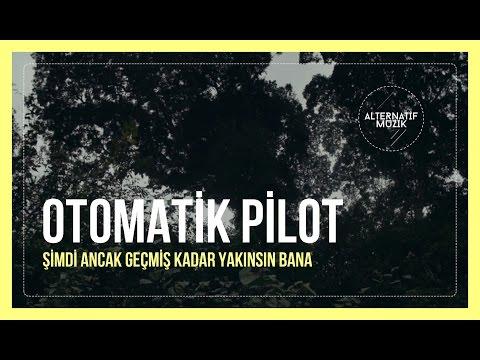 Otomatik Pilot - Şimdi Ancak Geçmiş Kadar Yakınsın Bana [Klip] #alternatifmuzik