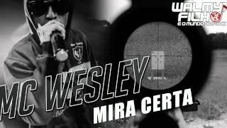 MC Wesley - Mira Certa (Lançamento Exclusivo)