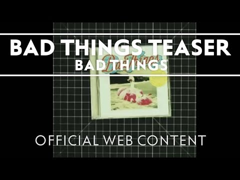 Bad Things - Bad Things Teaser [Extra]