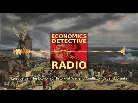 The Economic History of War and Conflict with Jari Eloranta