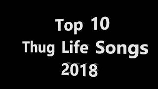 Top 10 Thug life songs 2018