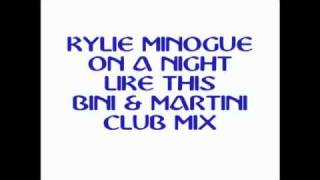 Kylie Minogue - On A Night Like This (Bini & Martini Club Mix)