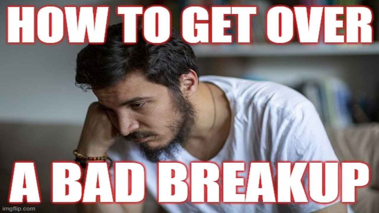 How to Get Over A Bad Breakup (10 Things You Can Start