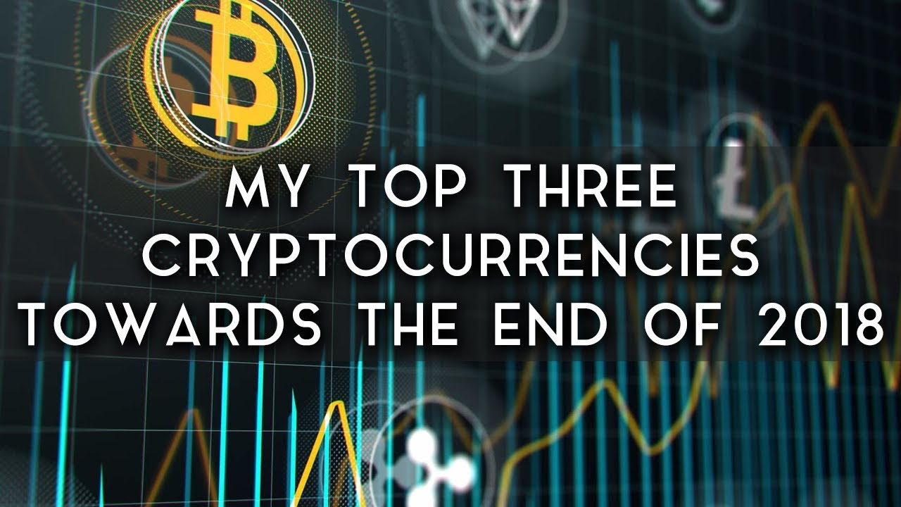 My Top Three Cryptocurrencies Going Into The End Of 2018