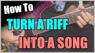 How To Turn A Riff Into A Song
