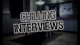 The Most Chilling Interviews Ever Recorded