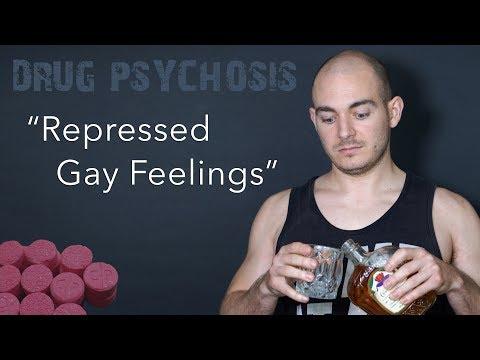"""Drug Psychosis: """"Gay Repressed Feelings"""""""