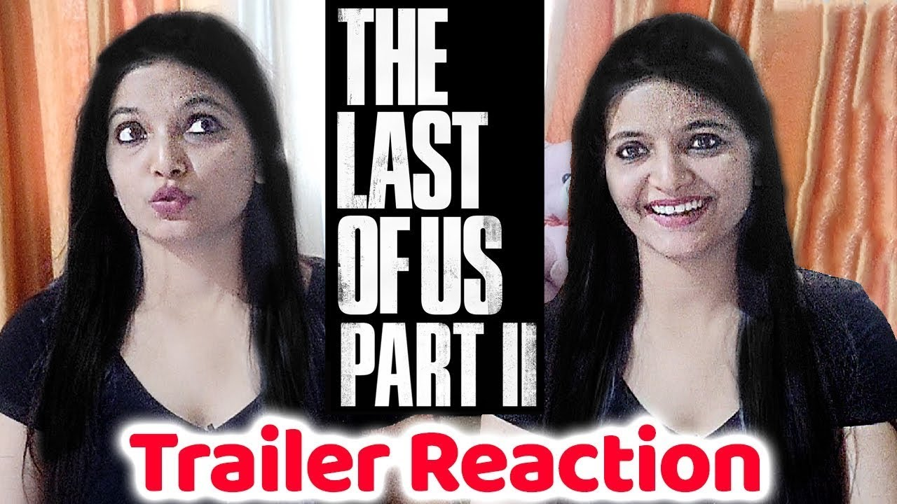 Last of Us 2 Trailer Reaction in Hindi by Indian Girl   GameReviewed