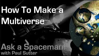How to Make a Multiverse - Ask a Spaceman!