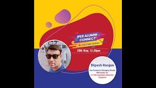 """IPER Alumni Connect"" eLecture with Mr. Dipesh Ranjan"