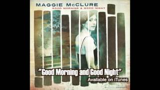 """Good Morning and Good Night"" Maggie McClure"