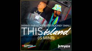 SKINNY FABULOUS FEAT.  RODNEY SMALL - THIS ISLAND IS MINE (VINCY RAGGA SOCA 2015)