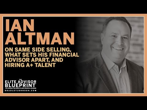 Ian Altman on Same Side Selling & How Financial Advisors Can Build a Winning Team