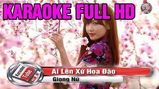 [Karaoke Full Beat] Ai Lên Xứ Hoa Đào - Giọng Nữ - Karaoke Full HD