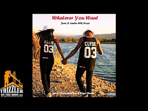 June ft. Iamsu!, Rossi - Whatever You Want [Prod. JuneOnnaBeat, Einer Bankz] [Thizzler.com Exclusive