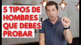 5 TIPOS DE HOMBRES QUE DEBES PROBAR | NO TE PUEDES MORIR SIN PROBARLOS JORGE LOZANO H.