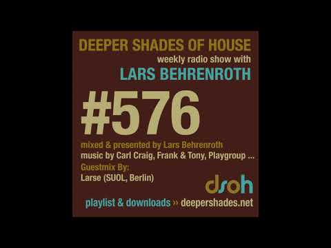 Deeper Shades Of House 576 w/ excl. guest mix by LARSE (SUOL Music) DEEP HOUSE MIX 2017 BERLIN