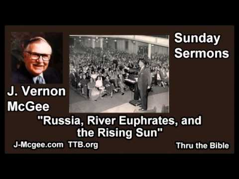 Russia, River Euphrates, and the Rising Sun - J Vernon McGee - FULL Sunday Sermons