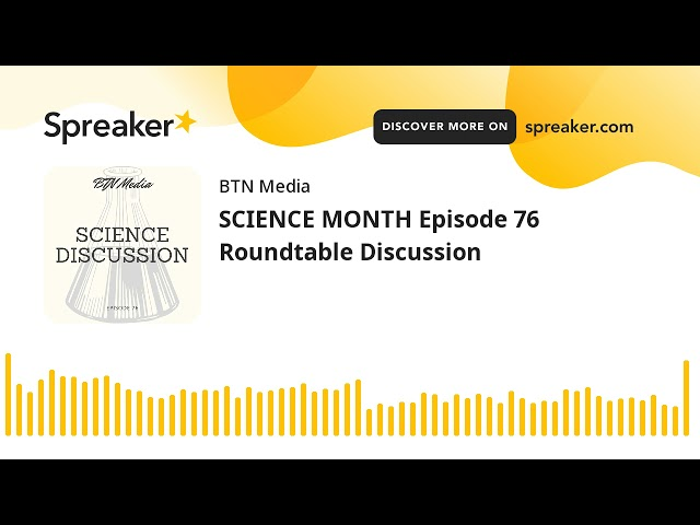 SCIENCE MONTH Episode 76 Roundtable Discussion