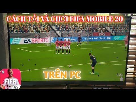 CHƠI FIFA MOBILE 20 TRÊN MÁY TÍNH CỰC CHẤT ĐỒ HỌA Y HỆT FIFA 20 VÀ PES 20