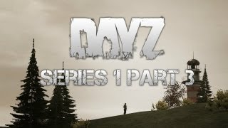 DayZ Mod - Series 1 - Part 3 - Conflicting Emotions