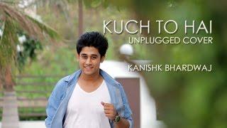 Kuch To Hai Armaan Malik Unplugged Cover by Kanishk Bhardwaj