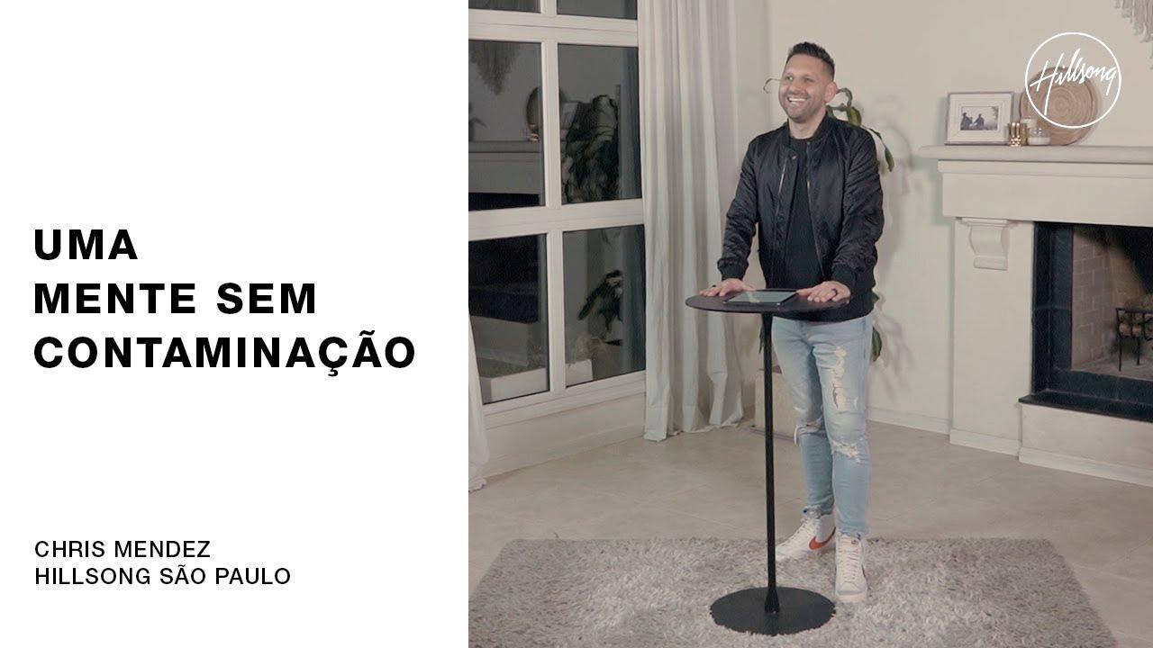 IGREJA ON-LINE | Chris Mendez - Uma Mente Sem Contaminação | Hillsong São Paulo