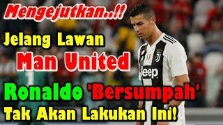 SUNGGUH TERKEJUT! Jelang Lawan Manchester United, Cristiano Ronaldo Bersumpah Tak Akan Lakukan Ini!