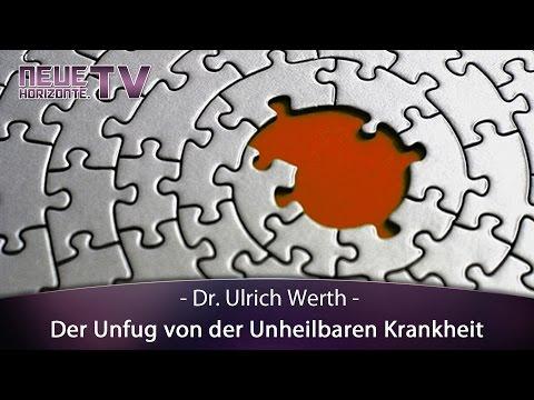 Der Unfug von der Unheilbaren Krankheit  - Dr. Ulrich Werth